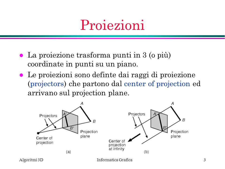 Informatica Grafica Algoritmi 3D3 Proiezioni l La proiezione trasforma punti in 3 (o più) coordinate in punti su un piano. l Le proiezioni sono defint