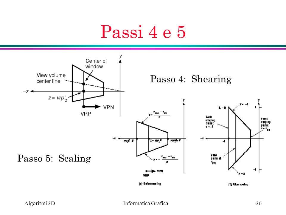 Informatica Grafica Algoritmi 3D36 Passi 4 e 5 Passo 5: Scaling Passo 4: Shearing