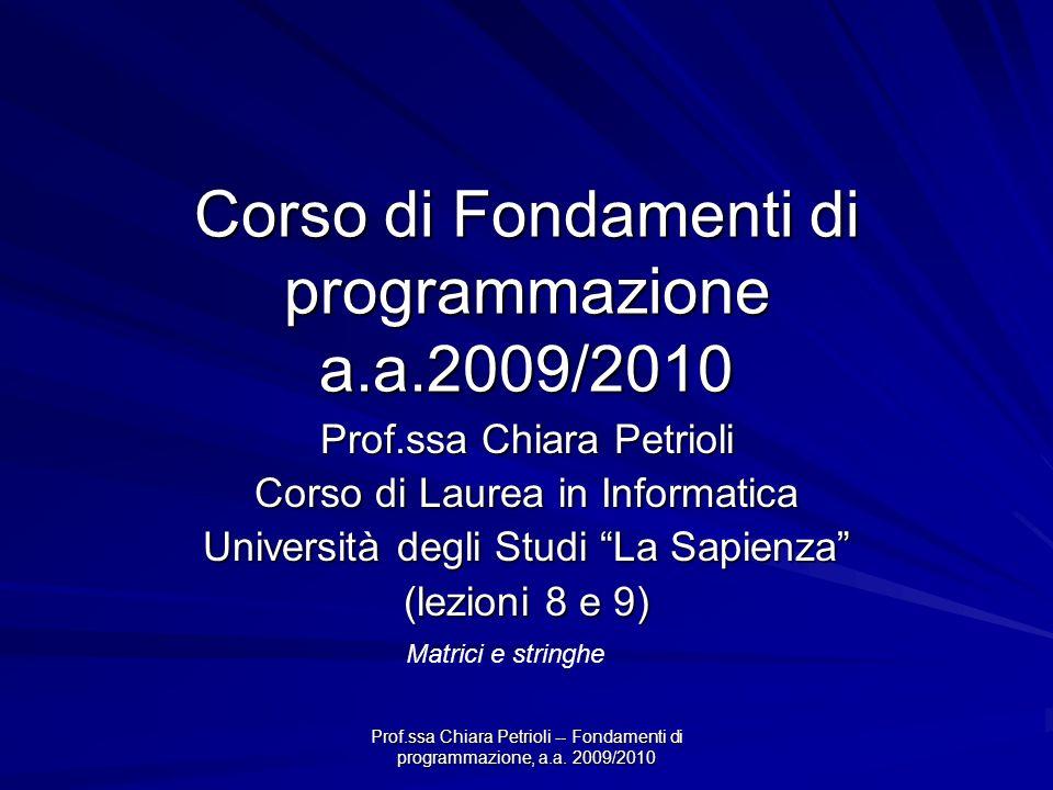 Prof.ssa Chiara Petrioli -- Fondamenti di programmazione, a.a. 2009/2010 Corso di Fondamenti di programmazione a.a.2009/2010 Prof.ssa Chiara Petrioli