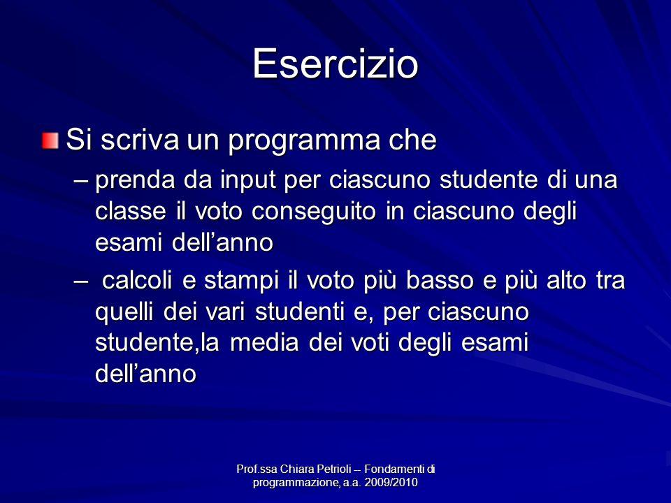 Prof.ssa Chiara Petrioli -- Fondamenti di programmazione, a.a. 2009/2010 Esercizio Si scriva un programma che –prenda da input per ciascuno studente d