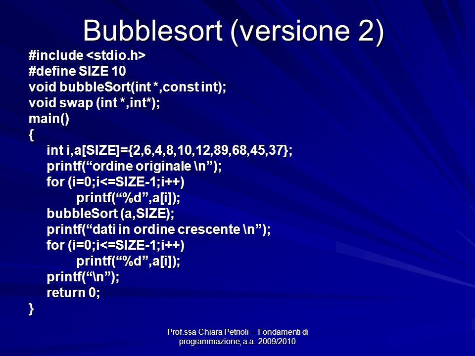 Bubblesort (versione 2) #include #include #define SIZE 10 void bubbleSort(int *,const int); void swap (int *,int*); main(){ int i,a[SIZE]={2,6,4,8,10,