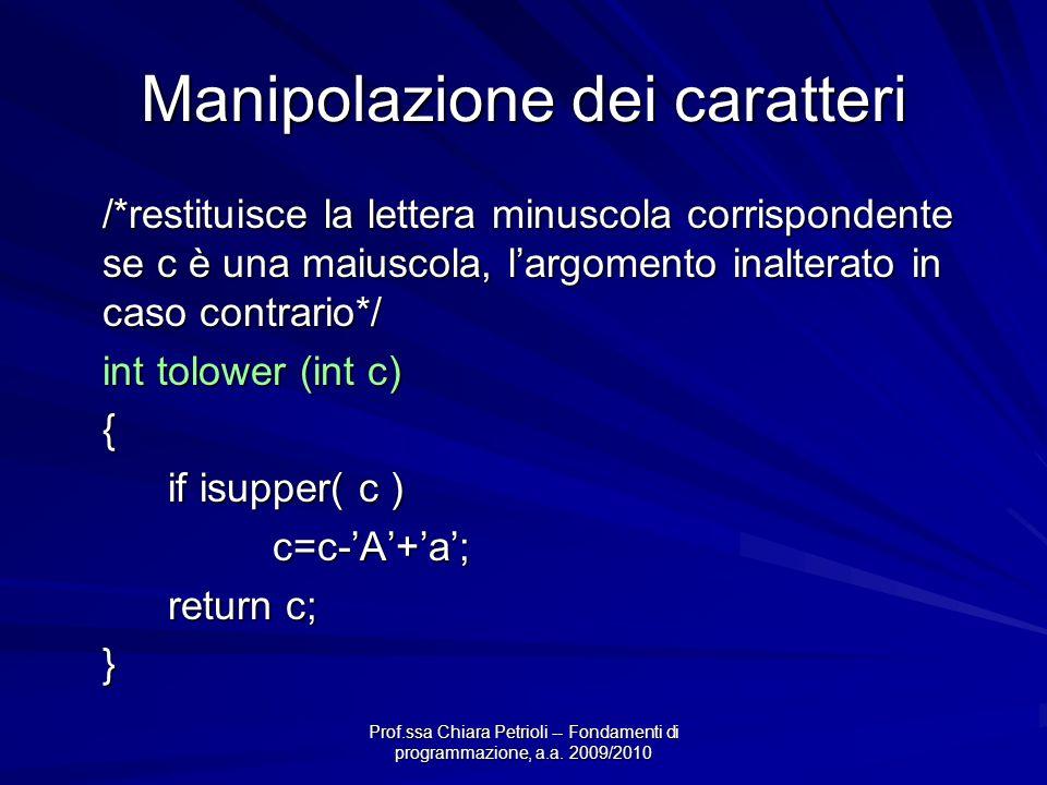Prof.ssa Chiara Petrioli -- Fondamenti di programmazione, a.a. 2009/2010 Manipolazione dei caratteri /*restituisce la lettera minuscola corrispondente