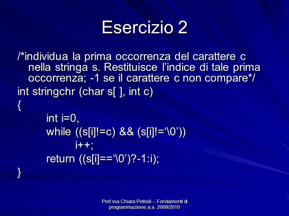 Prof.ssa Chiara Petrioli -- Fondamenti di programmazione, a.a. 2009/2010 Esercizio 2 /*individua la prima occorrenza del carattere c nella stringa s.