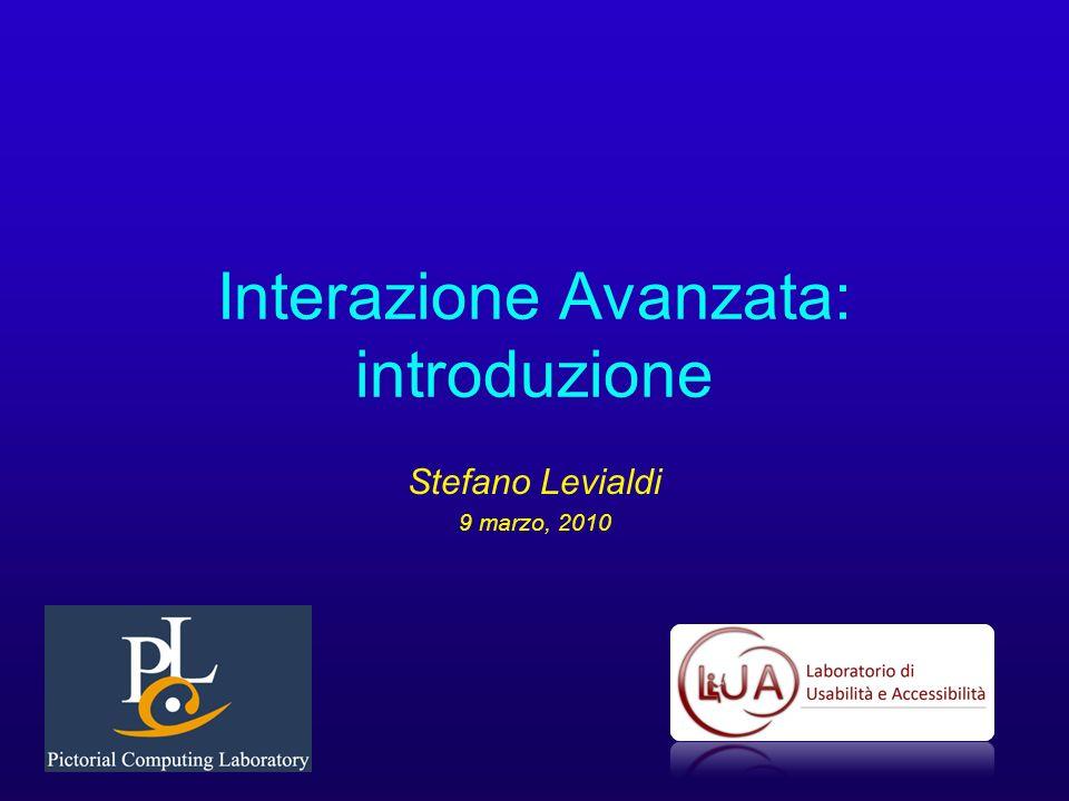 Interazione Avanzata: introduzione Stefano Levialdi 9 marzo, 2010