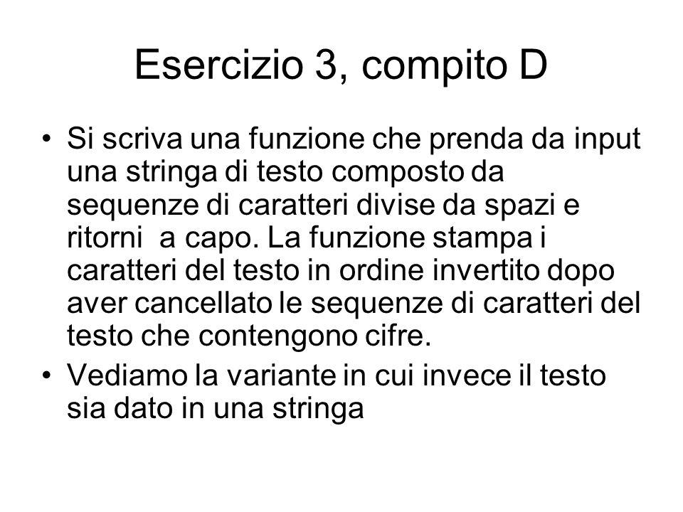Esercizio 3, compito D Si scriva una funzione che prenda da input una stringa di testo composto da sequenze di caratteri divise da spazi e ritorni a capo.