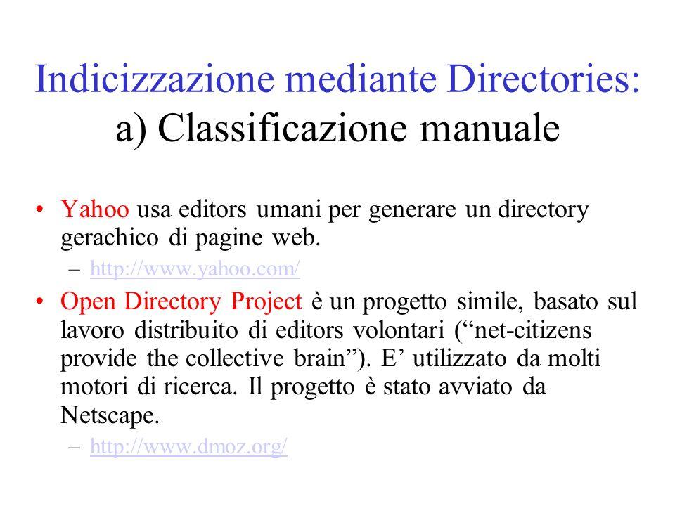 Indicizzazione mediante Directories: a) Classificazione manuale Yahoo usa editors umani per generare un directory gerachico di pagine web.