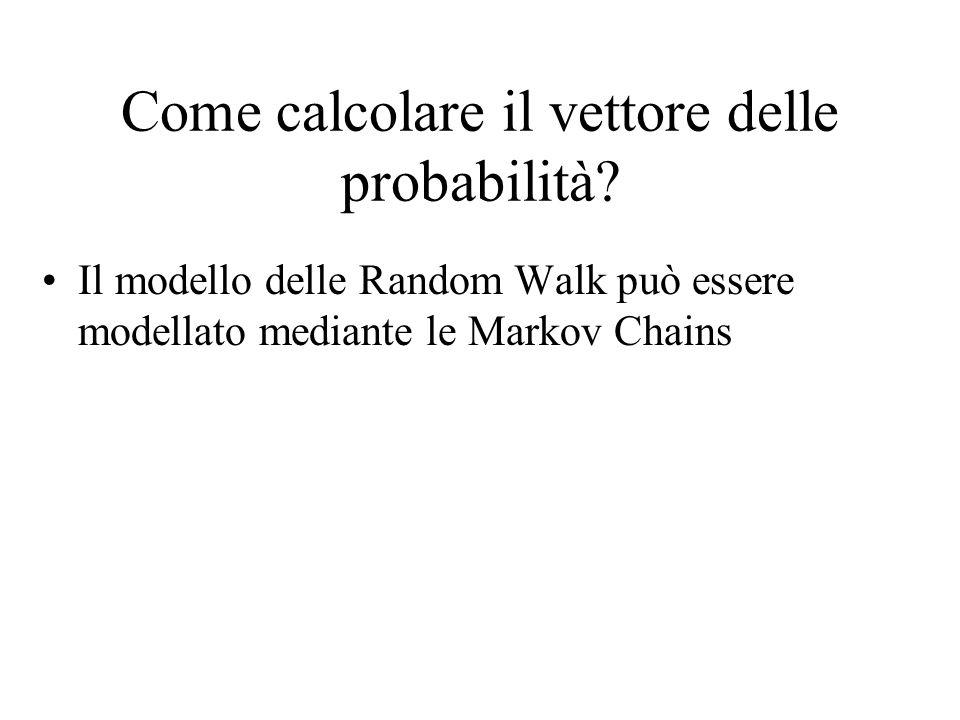 Catene di Markov Una catena di Markov consiste in n stati (sia S tale insieme), e una matrice di probabilità di transizione n n P.