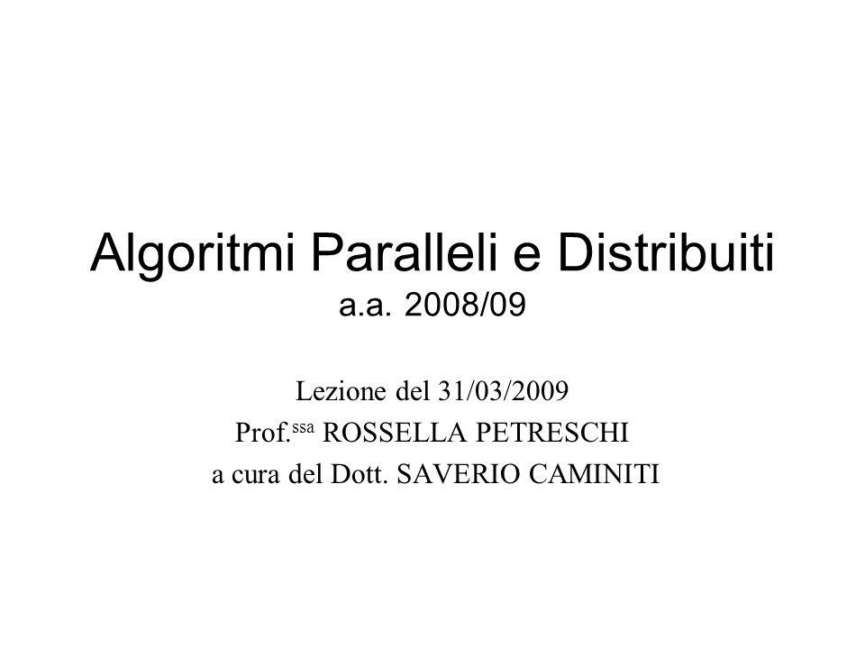 Algoritmi Paralleli e Distribuiti a.a. 2008/09 Lezione del 31/03/2009 Prof.