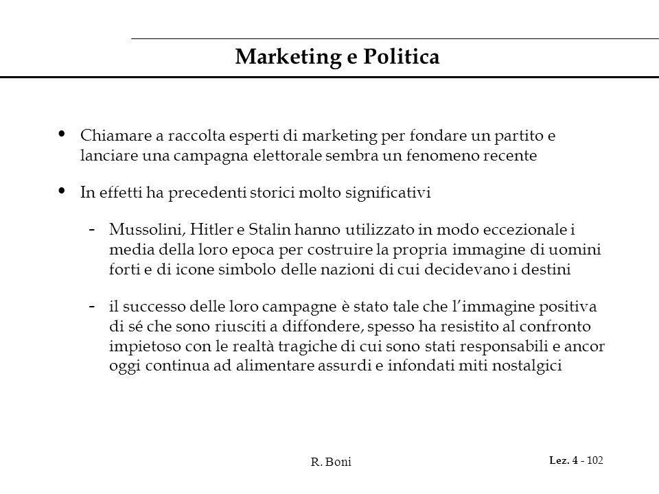 R. Boni Lez. 4 - 102 Marketing e Politica Chiamare a raccolta esperti di marketing per fondare un partito e lanciare una campagna elettorale sembra un
