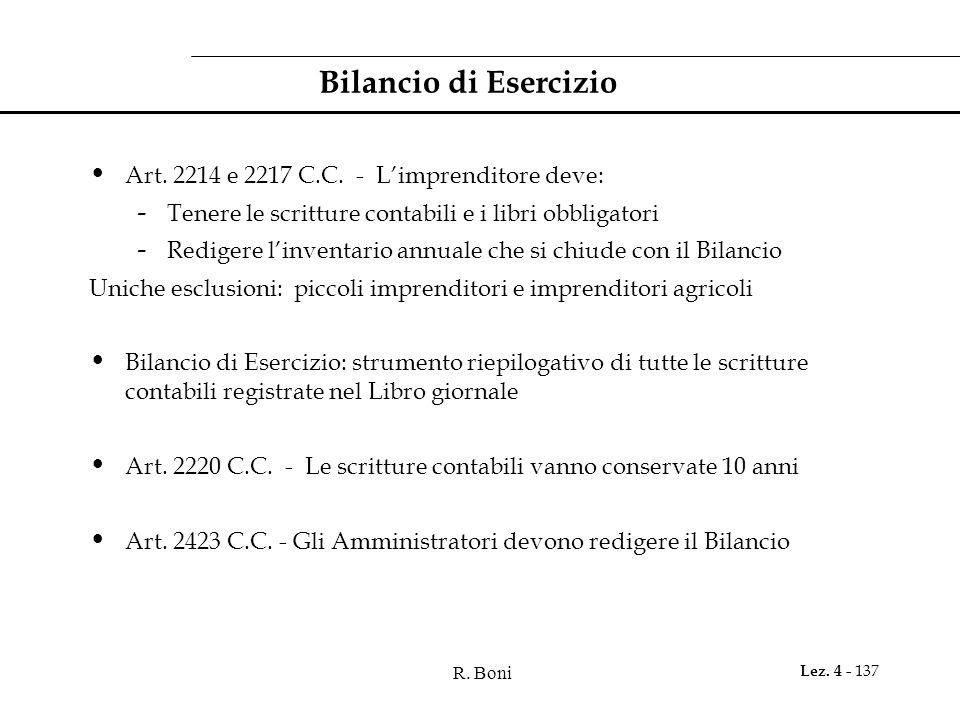 R. Boni Lez. 4 - 137 Bilancio di Esercizio Art. 2214 e 2217 C.C. - Limprenditore deve: - Tenere le scritture contabili e i libri obbligatori - Rediger