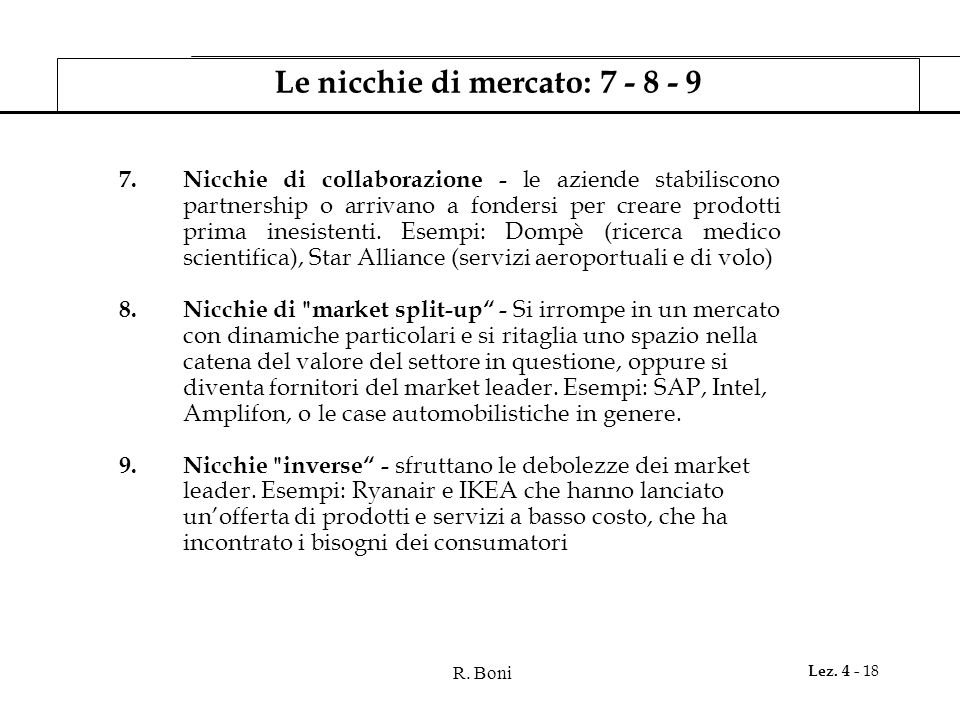 R. Boni Lez. 4 - 18 Le nicchie di mercato: 7 - 8 - 9 7.Nicchie di collaborazione - le aziende stabiliscono partnership o arrivano a fondersi per crear