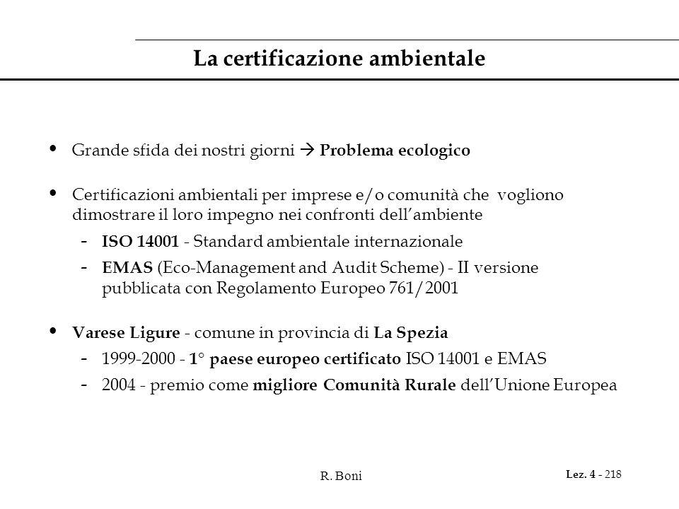 R. Boni Lez. 4 - 218 La certificazione ambientale Grande sfida dei nostri giorni Problema ecologico Certificazioni ambientali per imprese e/o comunità