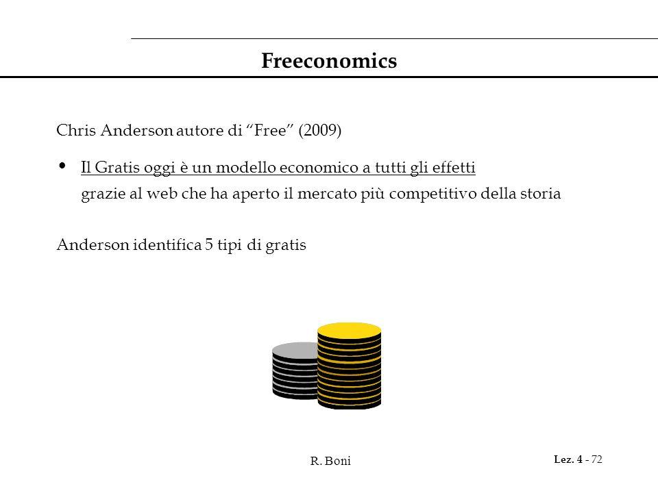 R. Boni Lez. 4 - 72 Freeconomics Chris Anderson autore di Free (2009) Il Gratis oggi è un modello economico a tutti gli effetti grazie al web che ha a