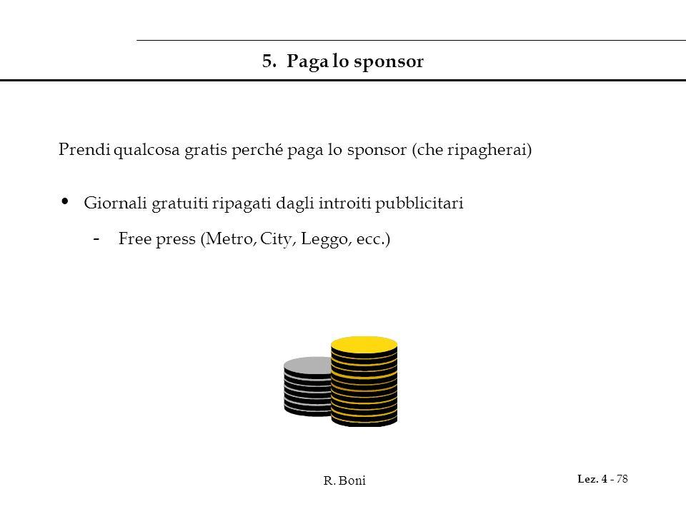 R. Boni Lez. 4 - 78 5. Paga lo sponsor Prendi qualcosa gratis perché paga lo sponsor (che ripagherai) Giornali gratuiti ripagati dagli introiti pubbli