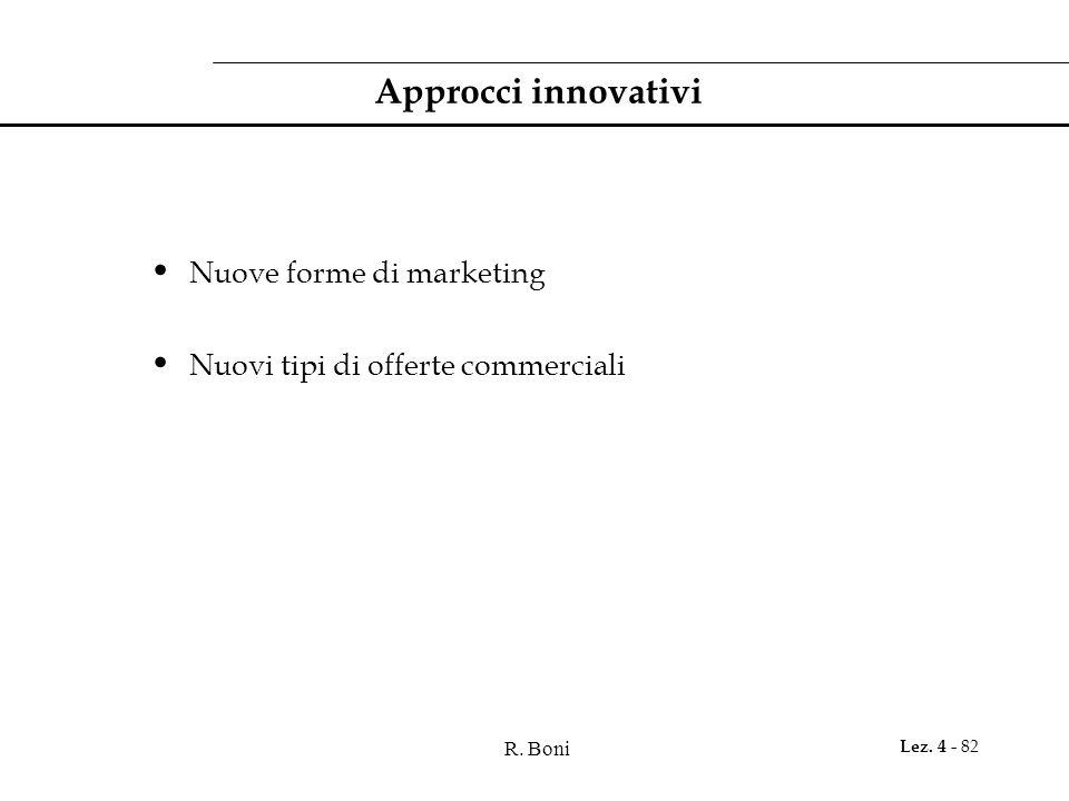 R. Boni Lez. 4 - 82 Approcci innovativi Nuove forme di marketing Nuovi tipi di offerte commerciali