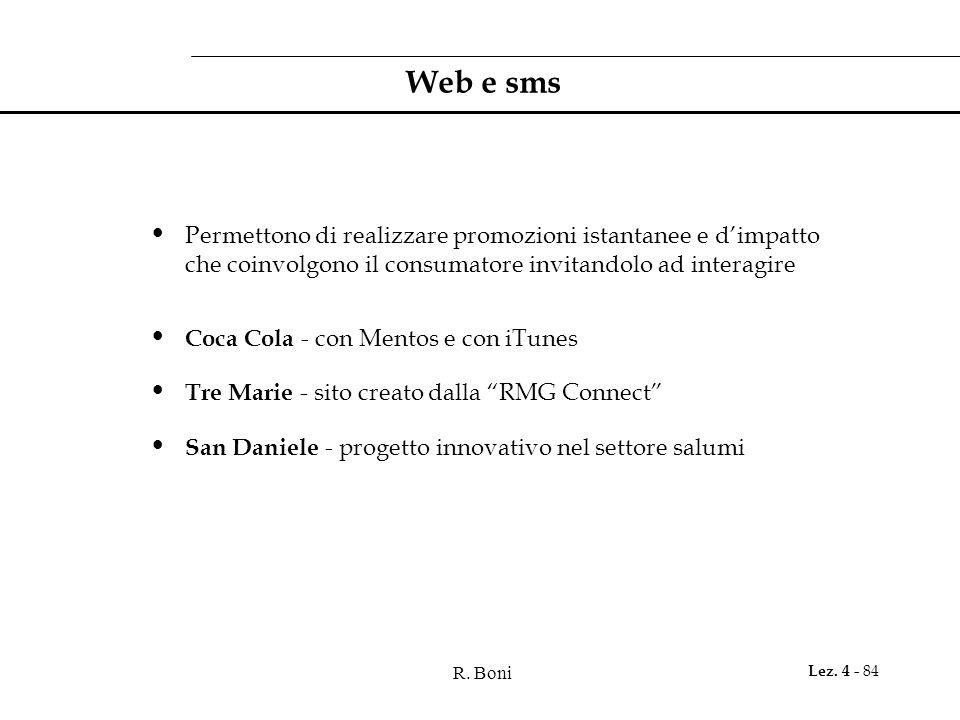 R. Boni Lez. 4 - 84 Web e sms Permettono di realizzare promozioni istantanee e dimpatto che coinvolgono il consumatore invitandolo ad interagire Coca
