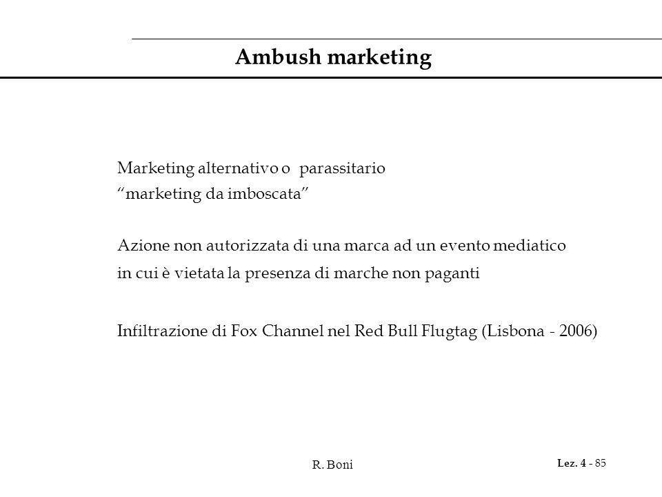 R. Boni Lez. 4 - 85 Ambush marketing Marketing alternativo o parassitario marketing da imboscata Azione non autorizzata di una marca ad un evento medi