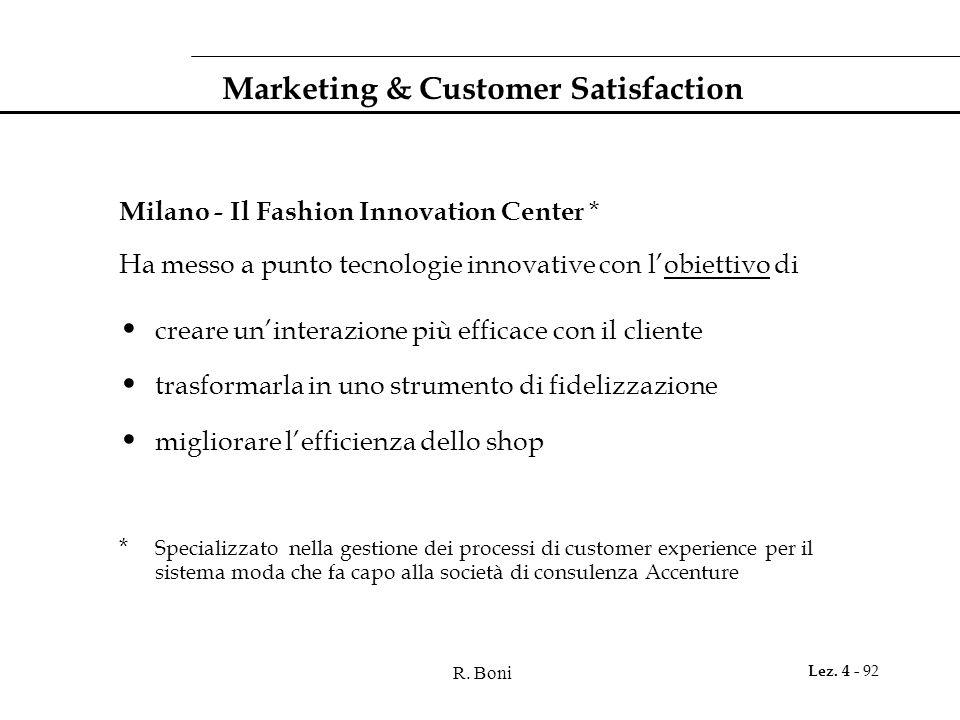 R. Boni Lez. 4 - 92 Marketing & Customer Satisfaction Milano - Il Fashion Innovation Center * Ha messo a punto tecnologie innovative con lobiettivo di