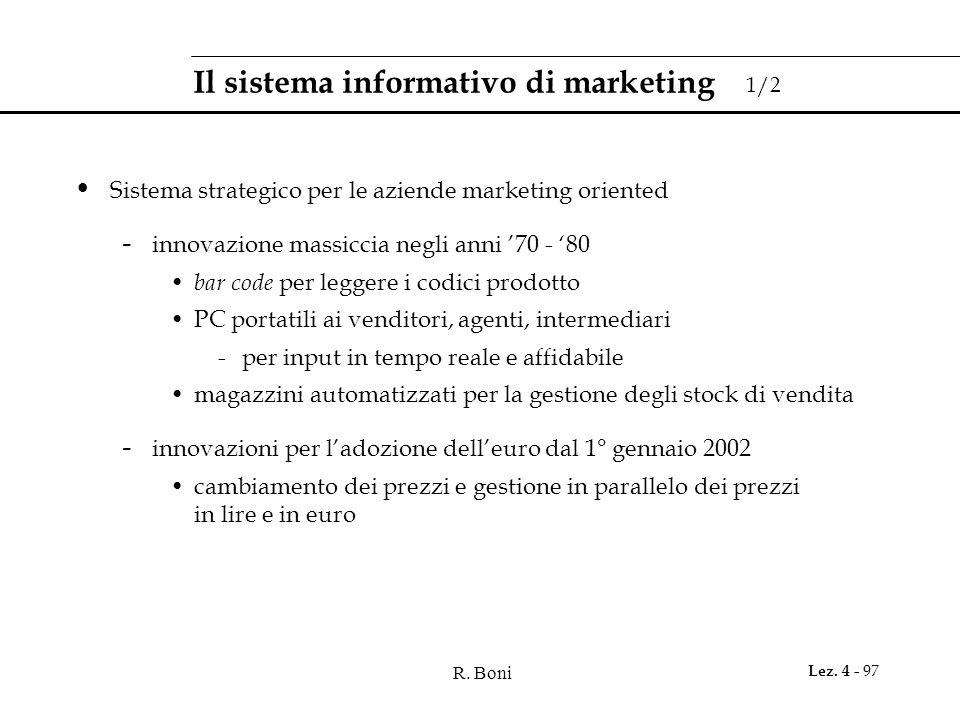 R. Boni Lez. 4 - 97 Il sistema informativo di marketing 1/2 Sistema strategico per le aziende marketing oriented - innovazione massiccia negli anni 70