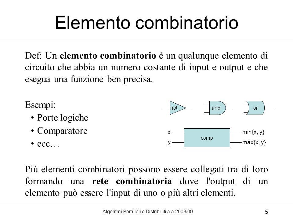 Elemento combinatorio Def: Un elemento combinatorio è un qualunque elemento di circuito che abbia un numero costante di input e output e che esegua un