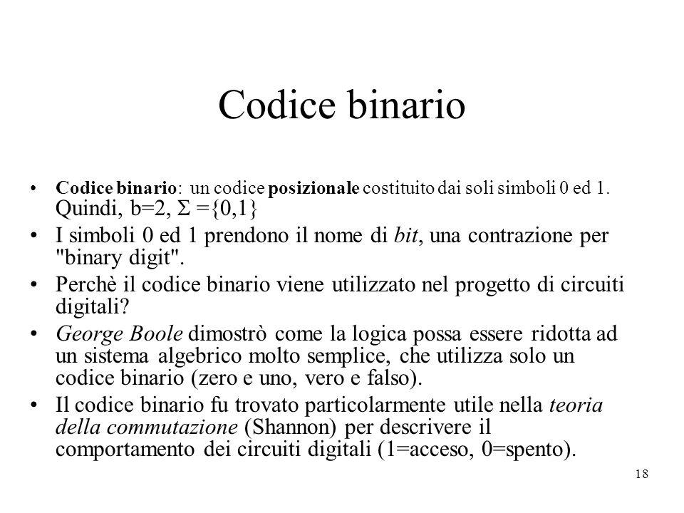 18 Codice binario Codice binario: un codice posizionale costituito dai soli simboli 0 ed 1.