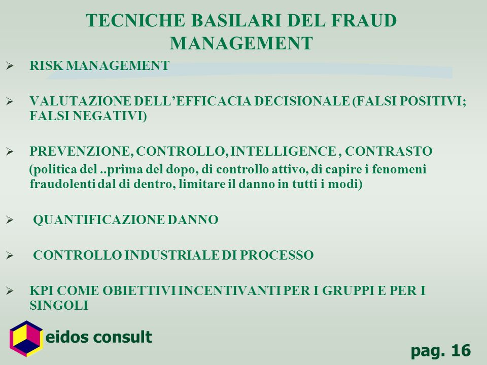 pag. 16 eidos consult TECNICHE BASILARI DEL FRAUD MANAGEMENT RISK MANAGEMENT VALUTAZIONE DELLEFFICACIA DECISIONALE (FALSI POSITIVI; FALSI NEGATIVI) PR
