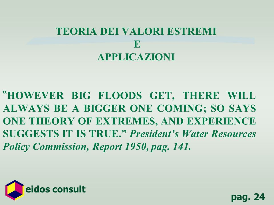 pag. 24 eidos consult TEORIA DEI VALORI ESTREMI E APPLICAZIONI HOWEVER BIG FLOODS GET, THERE WILL ALWAYS BE A BIGGER ONE COMING; SO SAYS ONE THEORY OF