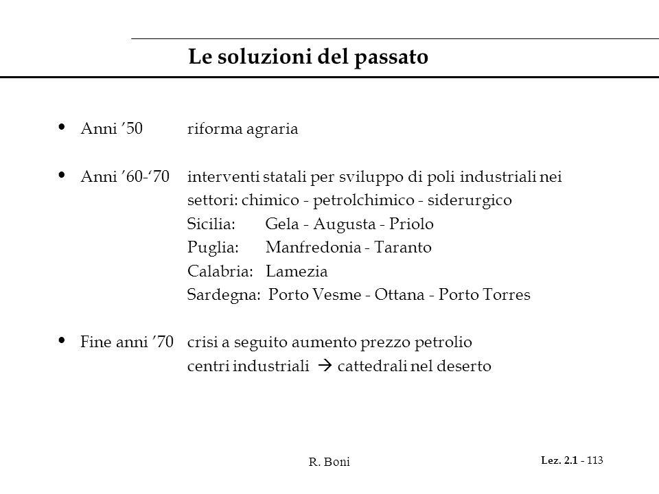 R. Boni Lez. 2.1 - 113 Le soluzioni del passato Anni 50riforma agraria Anni 60-70interventi statali per sviluppo di poli industriali nei settori: chim