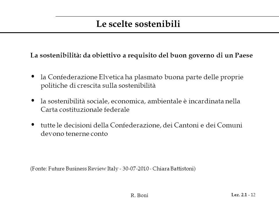 R. Boni Lez. 2.1 - 12 Le scelte sostenibili La sostenibilità: da obiettivo a requisito del buon governo di un Paese la Confederazione Elvetica ha plas
