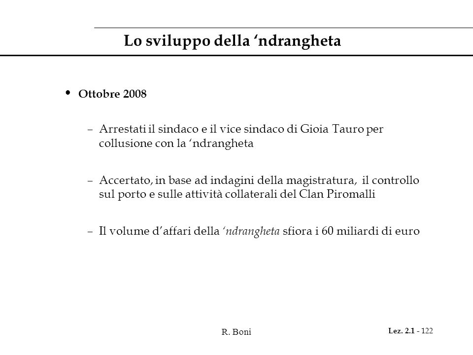 R. Boni Lez. 2.1 - 122 Lo sviluppo della ndrangheta Ottobre 2008 –Arrestati il sindaco e il vice sindaco di Gioia Tauro per collusione con la ndranghe
