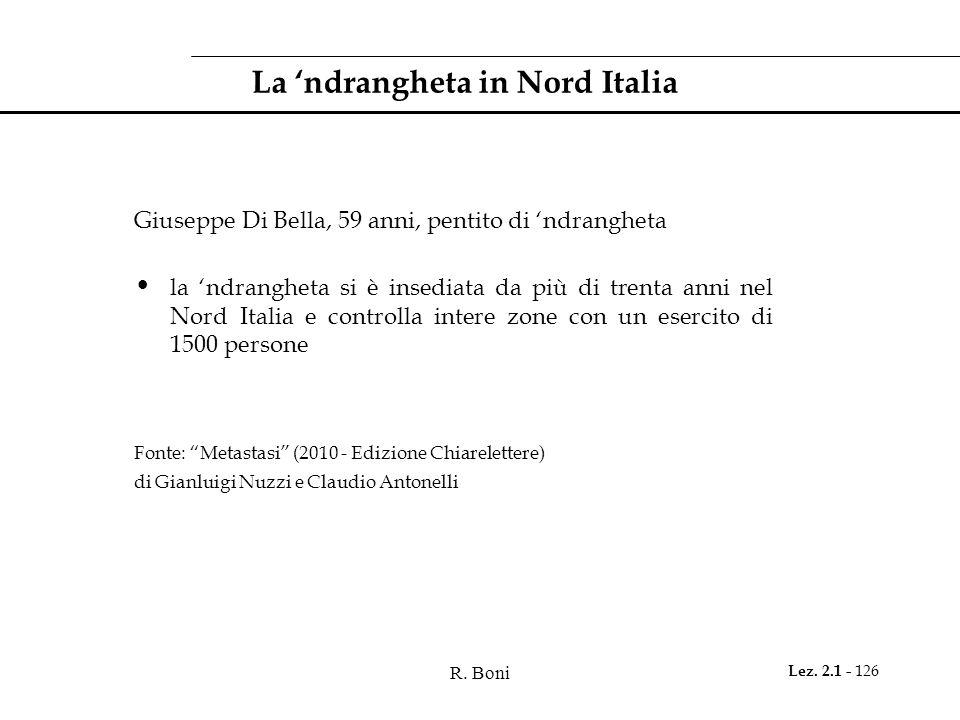 R. Boni Lez. 2.1 - 126 La ndrangheta in Nord Italia Giuseppe Di Bella, 59 anni, pentito di ndrangheta la ndrangheta si è insediata da più di trenta an