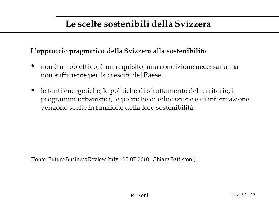 R. Boni Lez. 2.1 - 13 Le scelte sostenibili della Svizzera Lapproccio pragmatico della Svizzera alla sostenibilità non è un obiettivo, è un requisito,