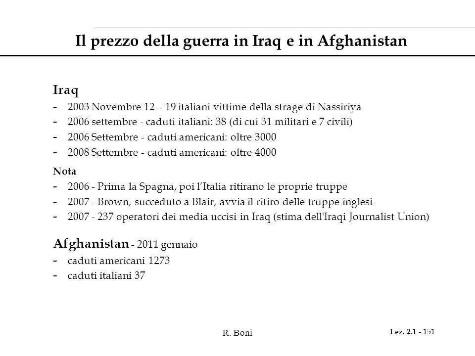 R. Boni Lez. 2.1 - 151 Il prezzo della guerra in Iraq e in Afghanistan Iraq - 2003 Novembre 12 – 19 italiani vittime della strage di Nassiriya - 2006