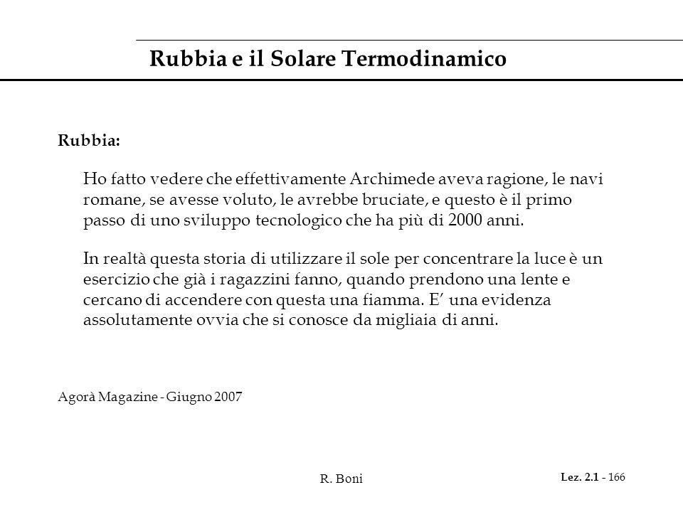 R. Boni Lez. 2.1 - 166 Rubbia e il Solare Termodinamico Rubbia: Ho fatto vedere che effettivamente Archimede aveva ragione, le navi romane, se avesse