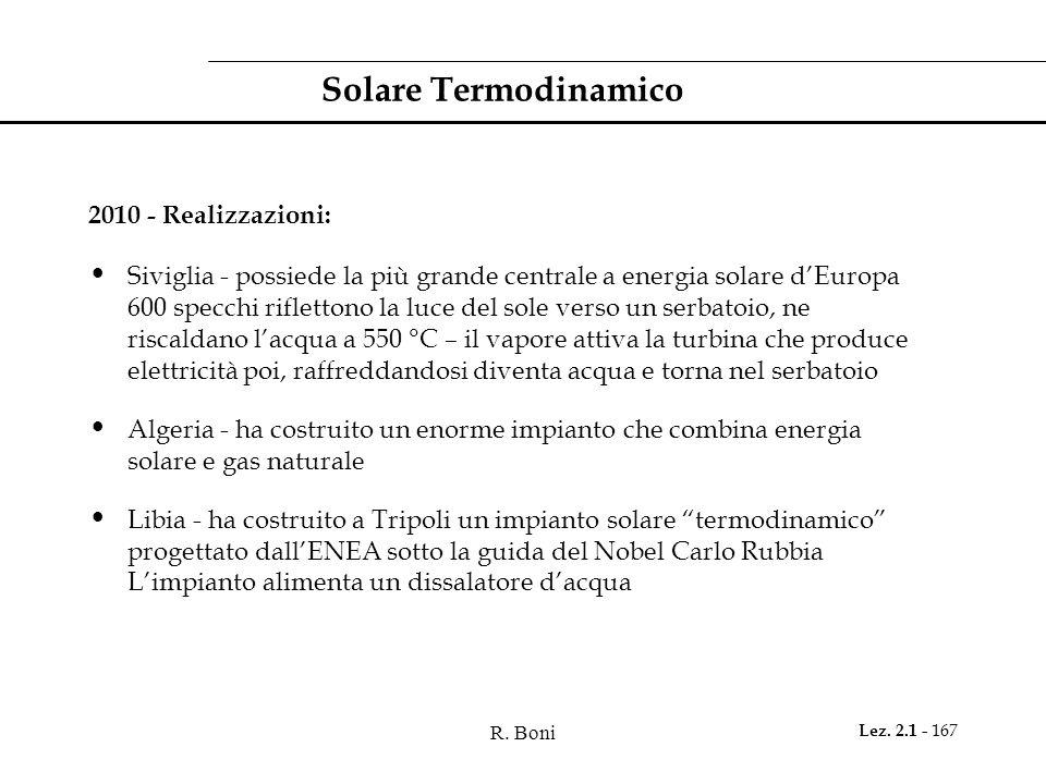 R. Boni Lez. 2.1 - 167 Solare Termodinamico 2010 - Realizzazioni: Siviglia - possiede la più grande centrale a energia solare dEuropa 600 specchi rifl