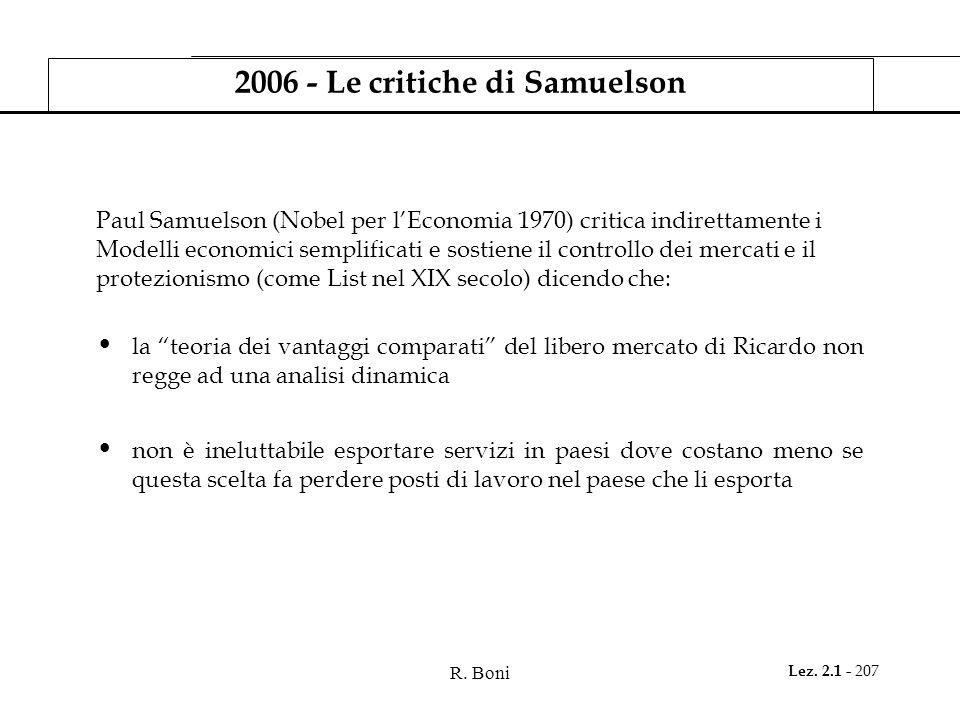 R. Boni Lez. 2.1 - 207 2006 - Le critiche di Samuelson Paul Samuelson (Nobel per lEconomia 1970) critica indirettamente i Modelli economici semplifica
