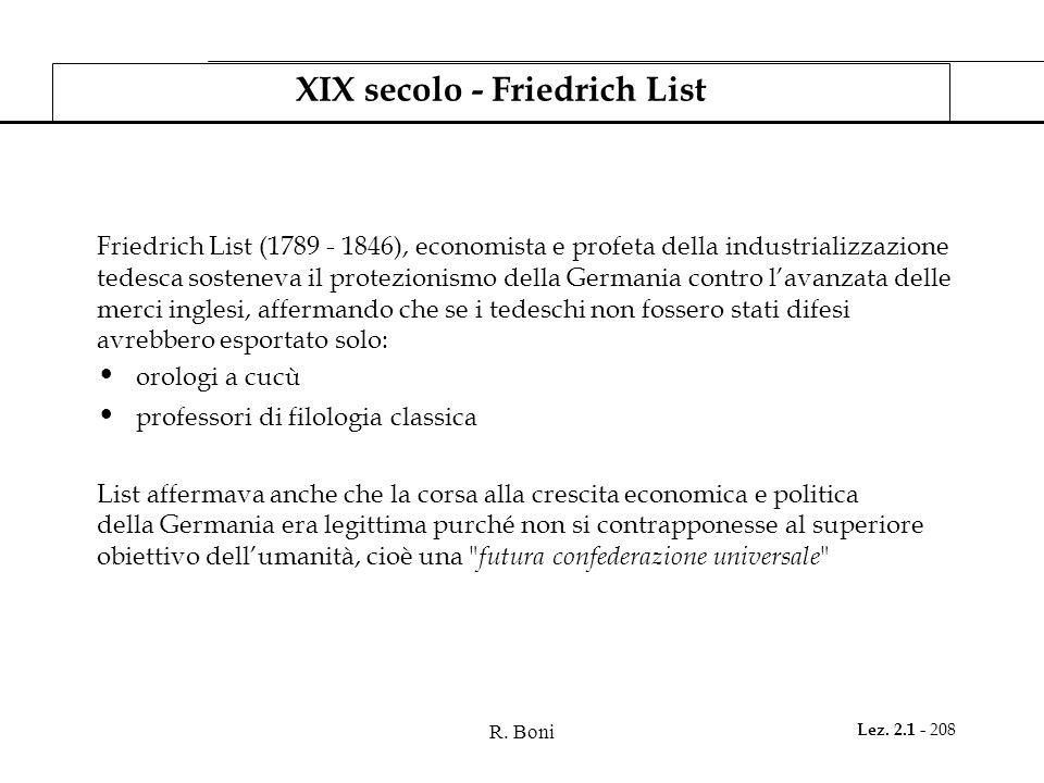 R. Boni Lez. 2.1 - 208 XIX secolo - Friedrich List Friedrich List (1789 - 1846), economista e profeta della industrializzazione tedesca sosteneva il p