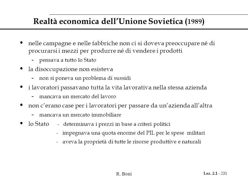 R. Boni Lez. 2.1 - 231 Realtà economica dellUnione Sovietica ( 1989 ) nelle campagne e nelle fabbriche non ci si doveva preoccupare né di procurarsi i