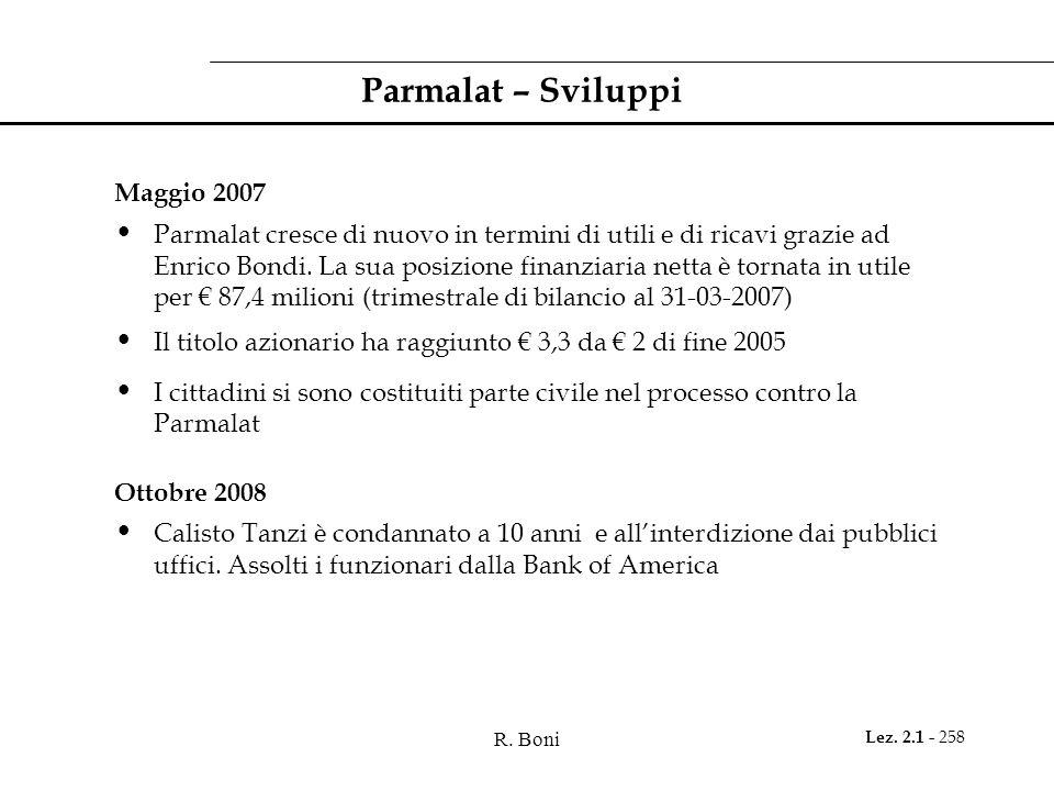 R. Boni Lez. 2.1 - 258 Parmalat – Sviluppi Maggio 2007 Parmalat cresce di nuovo in termini di utili e di ricavi grazie ad Enrico Bondi. La sua posizio