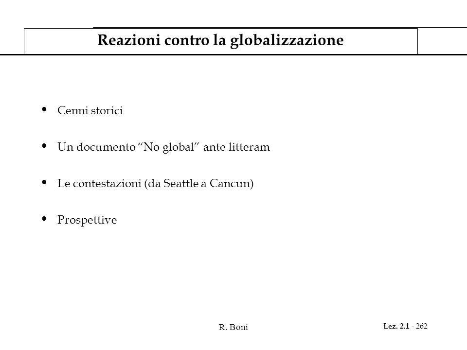R. Boni Lez. 2.1 - 262 Reazioni contro la globalizzazione Cenni storici Un documento No global ante litteram Le contestazioni (da Seattle a Cancun) Pr