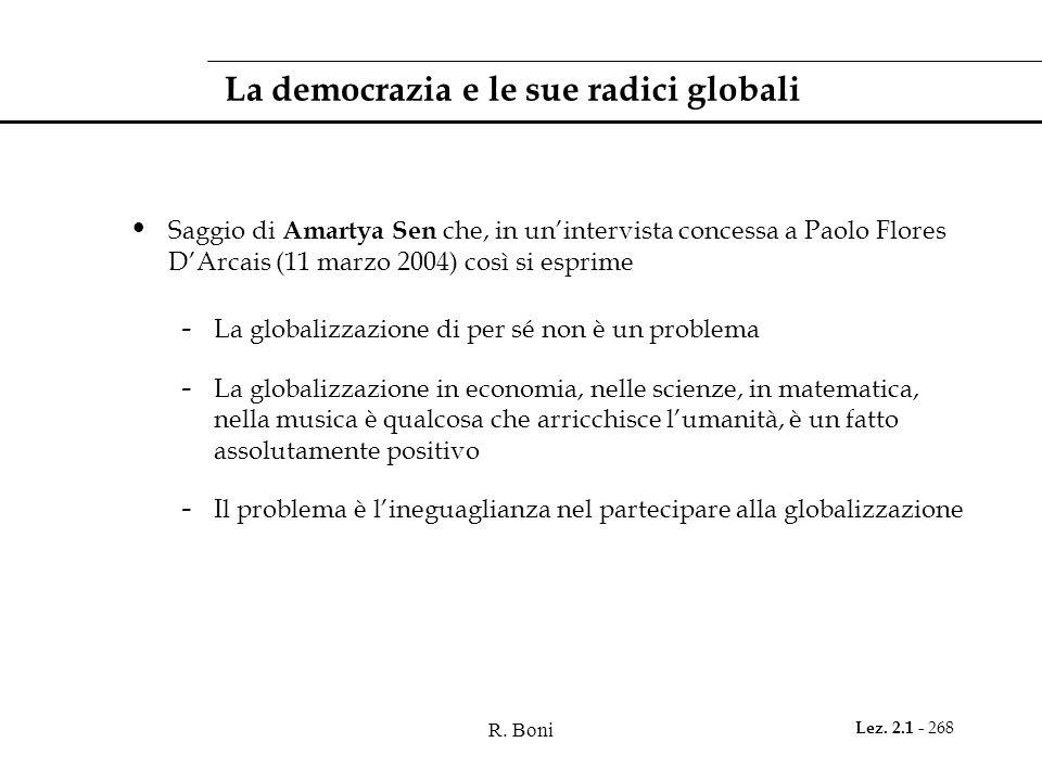 R. Boni Lez. 2.1 - 268 La democrazia e le sue radici globali Saggio di Amartya Sen che, in unintervista concessa a Paolo Flores DArcais (11 marzo 2004