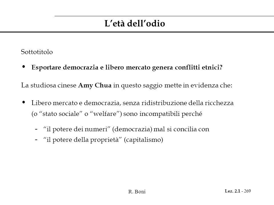 R. Boni Lez. 2.1 - 269 Letà dellodio Sottotitolo Esportare democrazia e libero mercato genera conflitti etnici? La studiosa cinese Amy Chua in questo