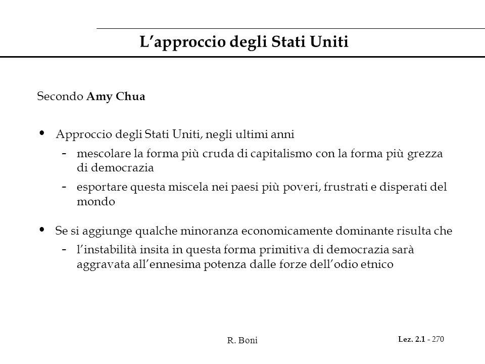 R. Boni Lez. 2.1 - 270 Lapproccio degli Stati Uniti Secondo Amy Chua Approccio degli Stati Uniti, negli ultimi anni - mescolare la forma più cruda di
