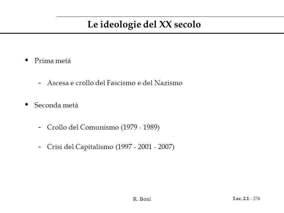 R. Boni Lez. 2.1 - 276 Le ideologie del XX secolo Prima metà - Ascesa e crollo del Fascismo e del Nazismo Seconda metà - Crollo del Comunismo (1979 -