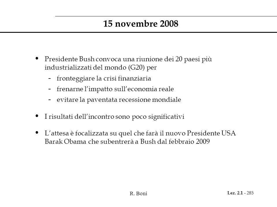 R. Boni Lez. 2.1 - 285 15 novembre 2008 Presidente Bush convoca una riunione dei 20 paesi più industrializzati del mondo (G20) per - fronteggiare la c