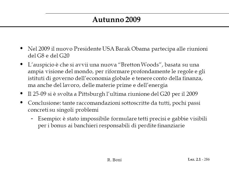 R. Boni Lez. 2.1 - 286 Autunno 2009 Nel 2009 il nuovo Presidente USA Barak Obama partecipa alle riunioni del G8 e del G20 Lauspicio è che si avvii una