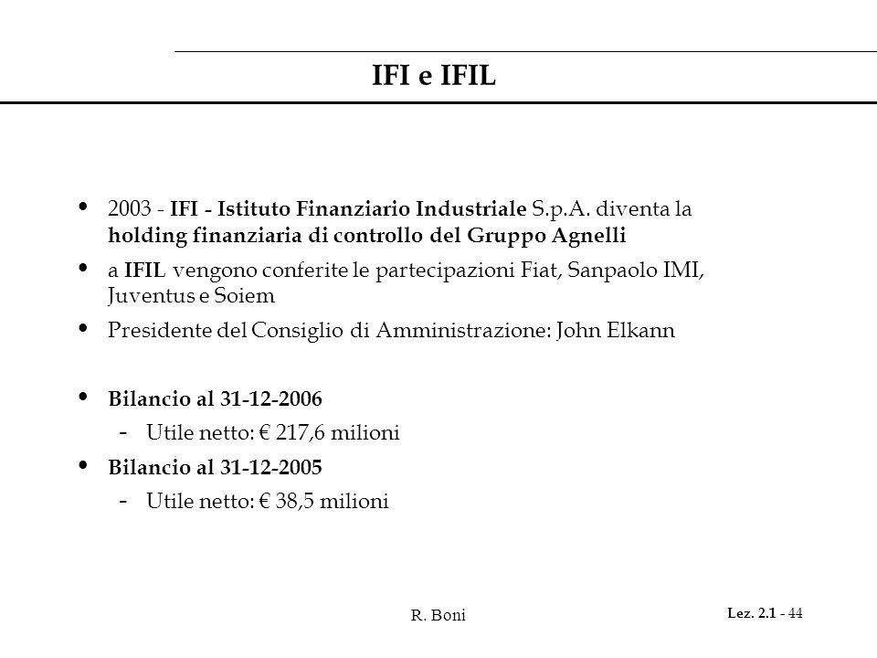 R. Boni Lez. 2.1 - 44 IFI e IFIL 2003 - IFI - Istituto Finanziario Industriale S.p.A. diventa la holding finanziaria di controllo del Gruppo Agnelli a