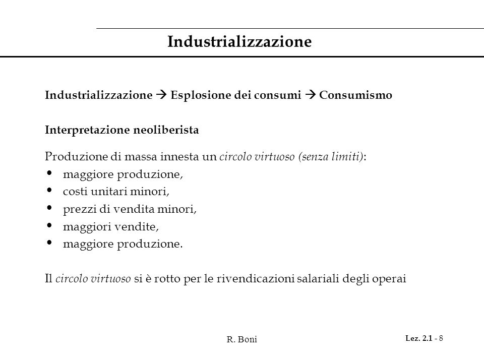 R. Boni Lez. 2.1 - 8 Industrializzazione Industrializzazione Esplosione dei consumi Consumismo Interpretazione neoliberista Produzione di massa innest