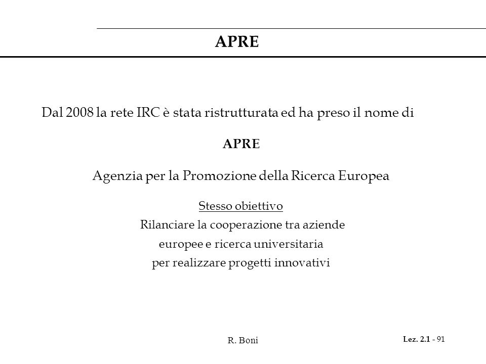 R. Boni Lez. 2.1 - 91 APRE Dal 2008 la rete IRC è stata ristrutturata ed ha preso il nome di APRE Agenzia per la Promozione della Ricerca Europea Stes