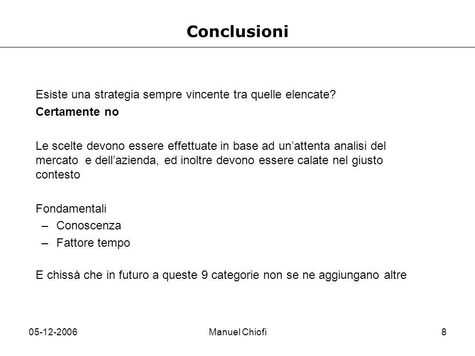 05-12-2006Manuel Chiofi8 Conclusioni Esiste una strategia sempre vincente tra quelle elencate? Certamente no Le scelte devono essere effettuate in bas